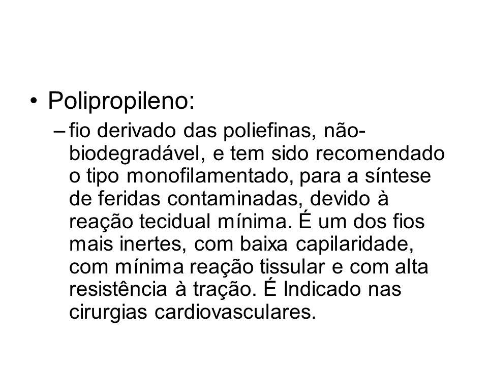 Polipropileno: –fio derivado das poliefinas, não- biodegradável, e tem sido recomendado o tipo monofilamentado, para a síntese de feridas contaminadas, devido à reação tecidual mínima.