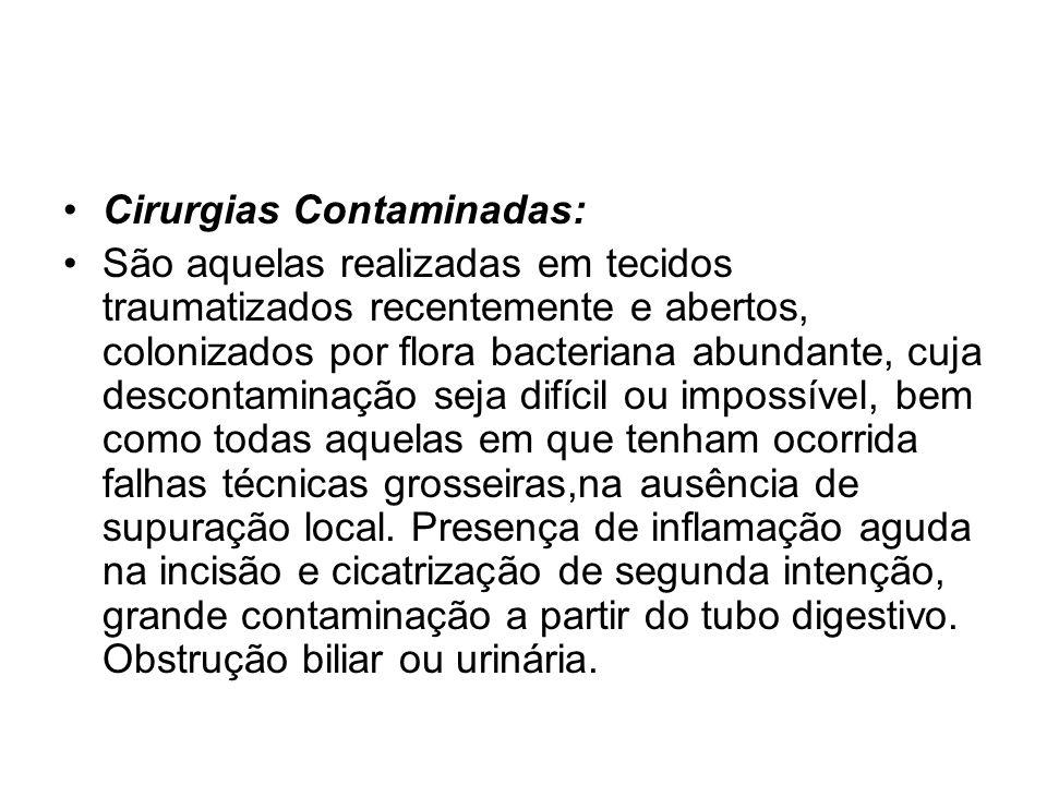 Cirurgias Contaminadas: São aquelas realizadas em tecidos traumatizados recentemente e abertos, colonizados por flora bacteriana abundante, cuja desco