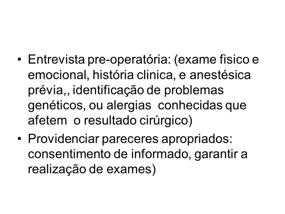 Entrevista pre-operatória: (exame fisico e emocional, história clinica, e anestésica prévia,, identificação de problemas genéticos, ou alergias conhec