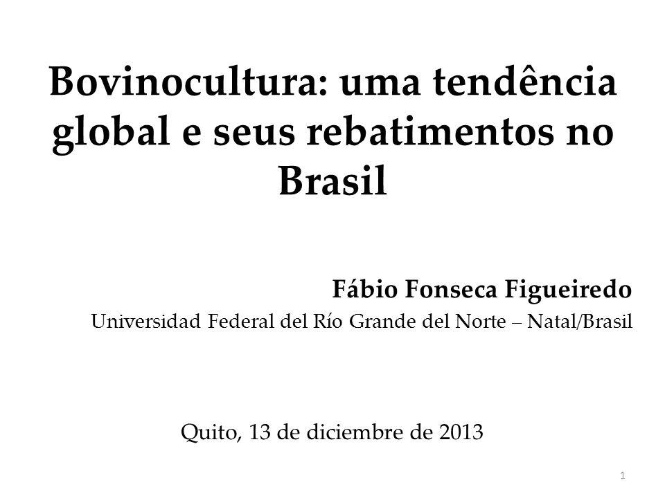 Bovinocultura: uma tendência global e seus rebatimentos no Brasil Fábio Fonseca Figueiredo Universidad Federal del Río Grande del Norte – Natal/Brasil