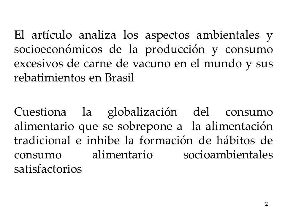 El artículo analiza los aspectos ambientales y socioeconómicos de la producción y consumo excesivos de carne de vacuno en el mundo y sus rebatimientos