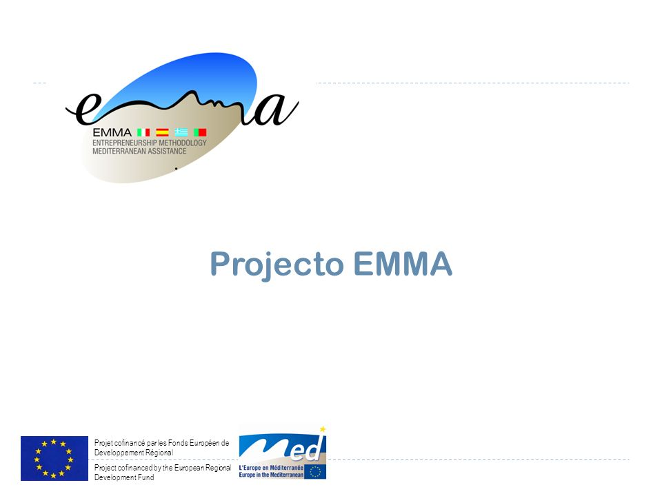 Projecto EMMA Projet cofinancé par les Fonds Européen de Developpement Régional Project cofinanced by the European Regional Development Fund