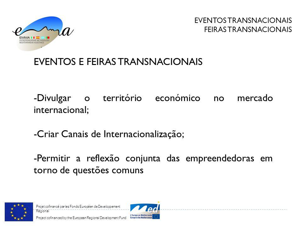 Projet cofinancé par les Fonds Européen de Developpement Régional Project cofinanced by the European Regional Development Fund EVENTOS TRANSNACIONAIS FEIRAS TRANSNACIONAIS EVENTOS E FEIRAS TRANSNACIONAIS -Divulgar o território económico no mercado internacional; -Criar Canais de Internacionalização; -Permitir a reflexão conjunta das empreendedoras em torno de questões comuns