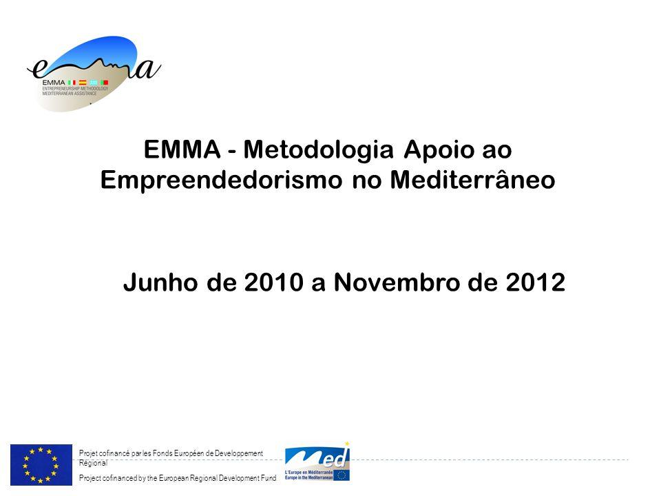 Projet cofinancé par les Fonds Européen de Developpement Régional Project cofinanced by the European Regional Development Fund EMMA - Metodologia Apoio ao Empreendedorismo no Mediterrâneo Junho de 2010 a Novembro de 2012