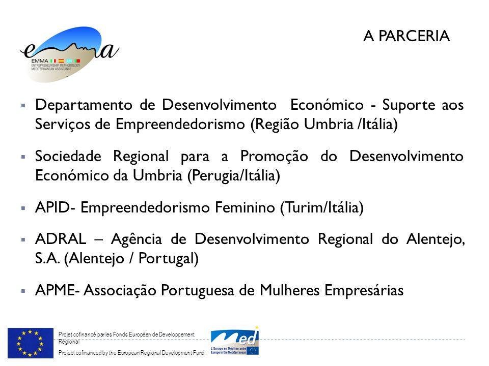 Projet cofinancé par les Fonds Européen de Developpement Régional Project cofinanced by the European Regional Development Fund Departamento de Desenvolvimento Económico - Suporte aos Serviços de Empreendedorismo (Região Umbria /Itália) Sociedade Regional para a Promoção do Desenvolvimento Económico da Umbria (Perugia/Itália) APID- Empreendedorismo Feminino (Turim/Itália) ADRAL – Agência de Desenvolvimento Regional do Alentejo, S.A.