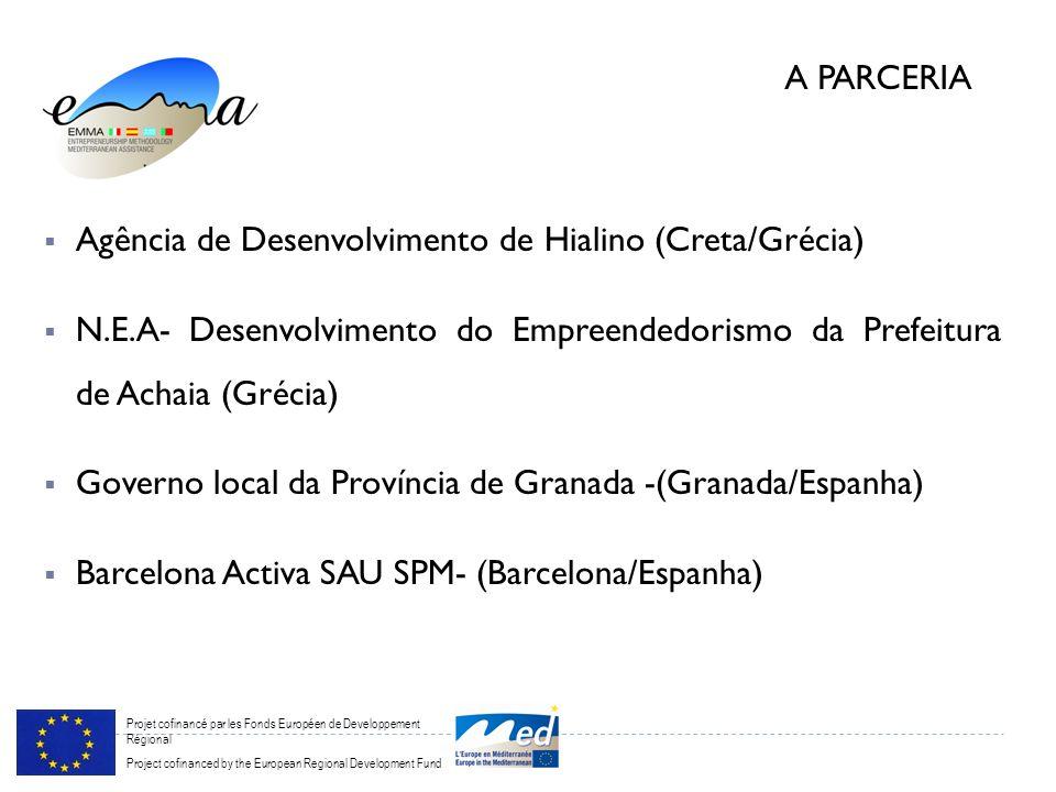 Projet cofinancé par les Fonds Européen de Developpement Régional Project cofinanced by the European Regional Development Fund Agência de Desenvolvimento de Hialino (Creta/Grécia) N.E.A- Desenvolvimento do Empreendedorismo da Prefeitura de Achaia (Grécia) Governo local da Província de Granada -(Granada/Espanha) Barcelona Activa SAU SPM- (Barcelona/Espanha) A PARCERIA