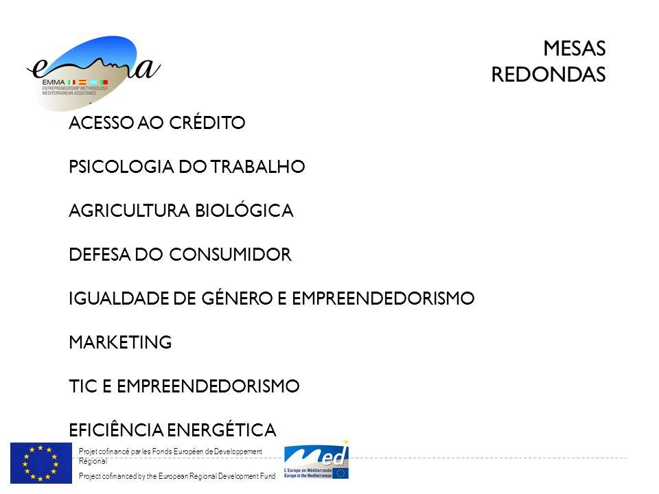 Projet cofinancé par les Fonds Européen de Developpement Régional Project cofinanced by the European Regional Development Fund MESAS REDONDAS ACESSO AO CRÉDITO PSICOLOGIA DO TRABALHO AGRICULTURA BIOLÓGICA DEFESA DO CONSUMIDOR IGUALDADE DE GÉNERO E EMPREENDEDORISMO MARKETING TIC E EMPREENDEDORISMO EFICIÊNCIA ENERGÉTICA