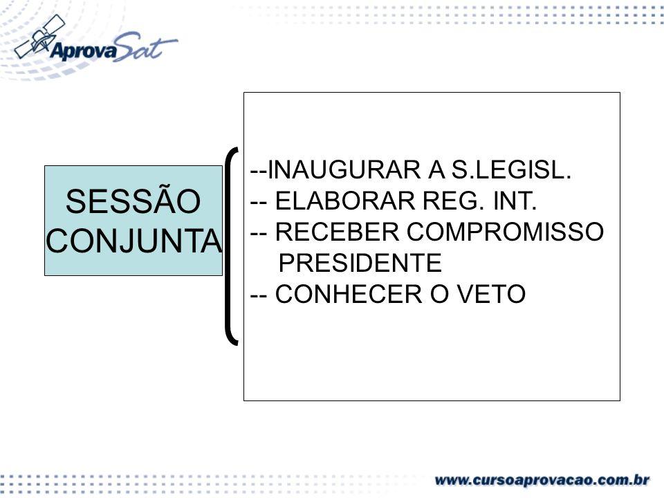 SESSÃO CONJUNTA --INAUGURAR A S.LEGISL.-- ELABORAR REG.