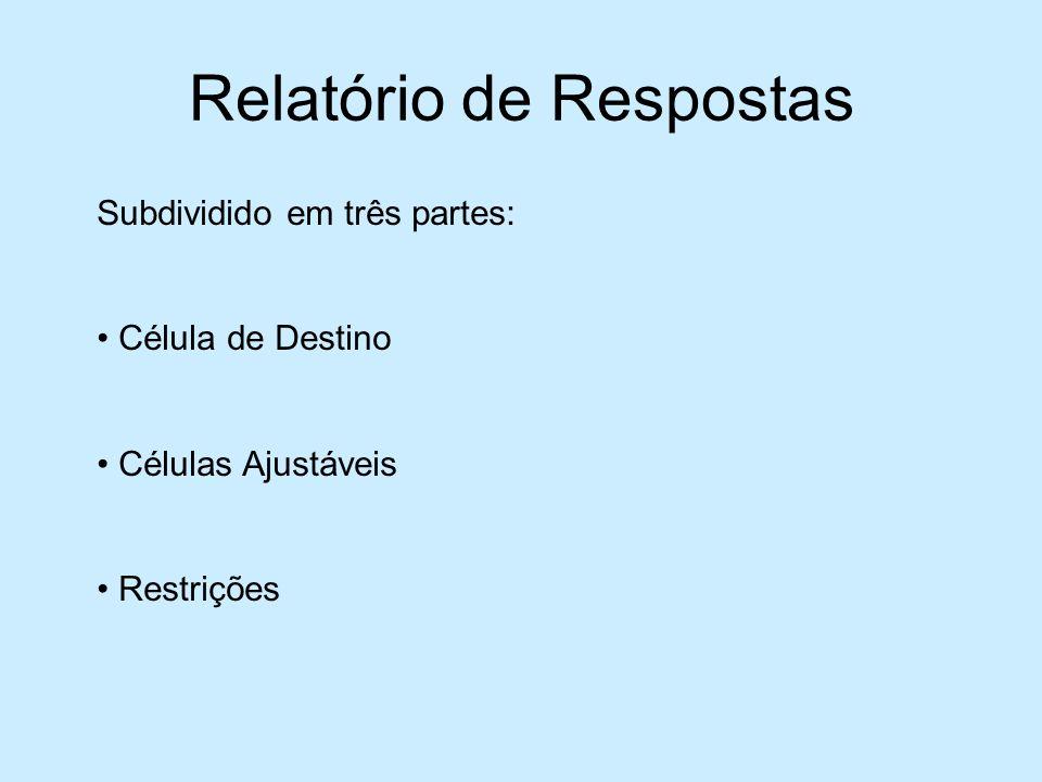 Relatório de Respostas Subdividido em três partes: Célula de Destino Células Ajustáveis Restrições