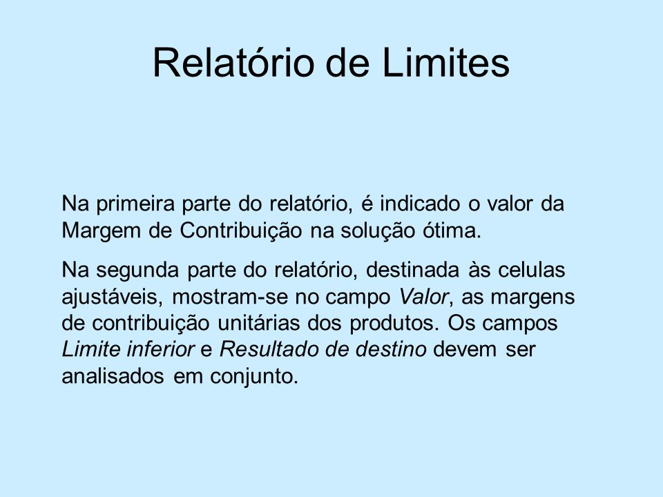 Relatório de Limites Na primeira parte do relatório, é indicado o valor da Margem de Contribuição na solução ótima.