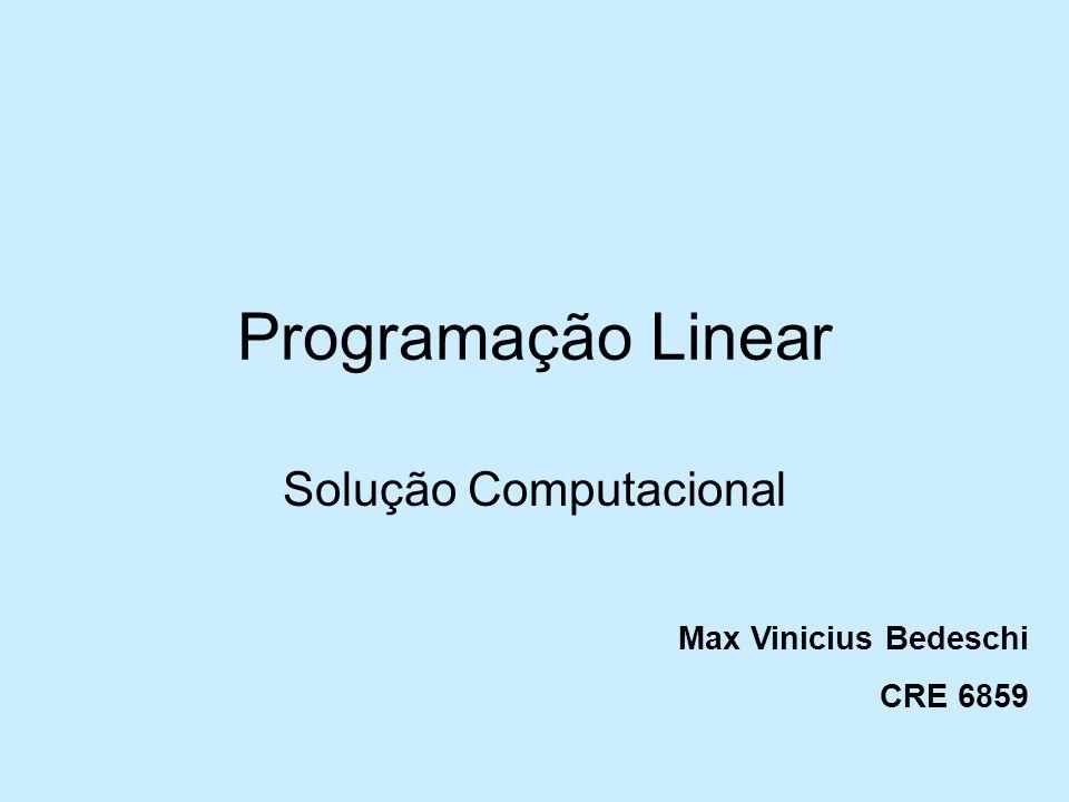 Programação Linear Solução Computacional Max Vinicius Bedeschi CRE 6859