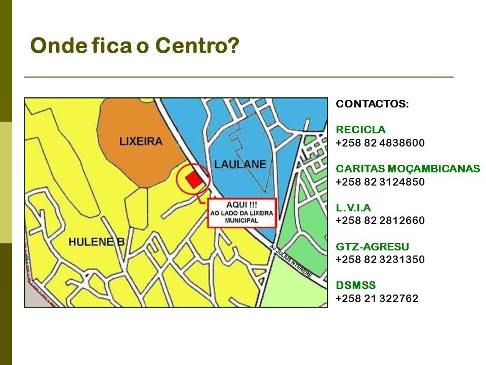 Onde fica o Centro? CONTACTOS: RECICLA +258 82 4838600 CARITAS MOÇAMBICANAS +258 82 3124850 L.V.I.A +258 82 2812660 GTZ-AGRESU +258 82 3231350 DSMSS +