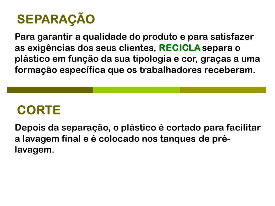 SEPARAÇÃO RECICLA Para garantir a qualidade do produto e para satisfazer as exigências dos seus clientes, RECICLA separa o plástico em função da sua t