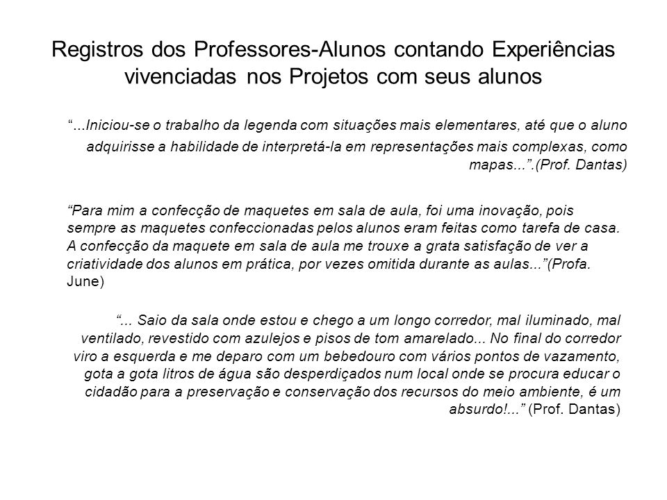 Registros dos Professores-Alunos contando Experiências vivenciadas nos Projetos com seus alunos...Iniciou-se o trabalho da legenda com situações mais