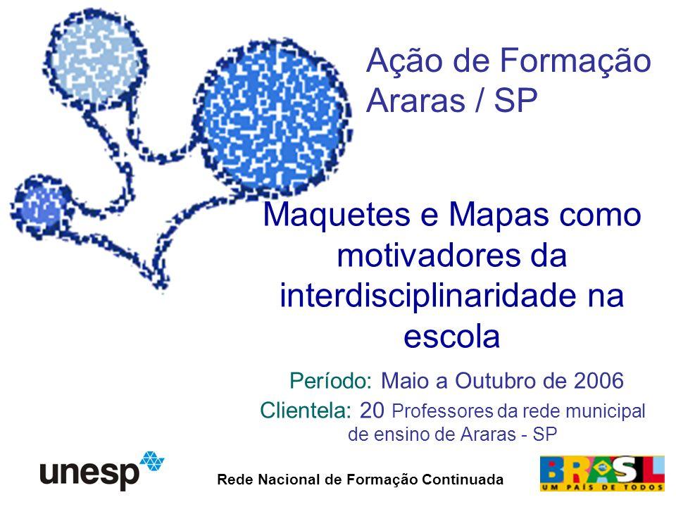 Maquetes e Mapas como motivadores da interdisciplinaridade na escola Período: Maio a Outubro de 2006 Clientela: 20 Professores da rede municipal de en
