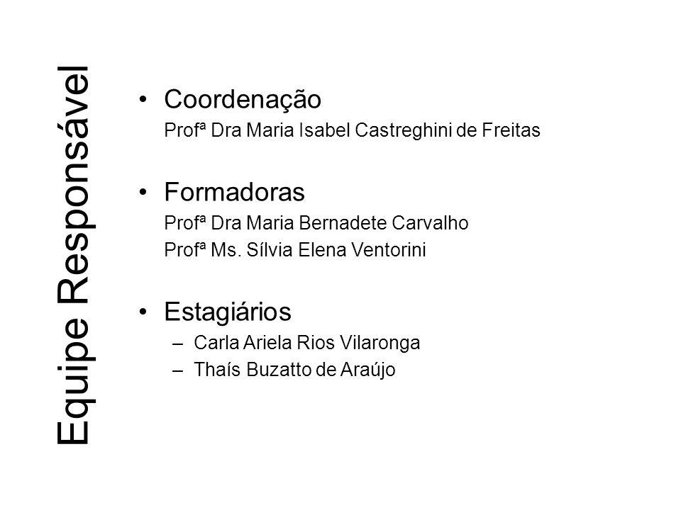 Equipe Responsável Coordenação Profª Dra Maria Isabel Castreghini de Freitas Formadoras Profª Dra Maria Bernadete Carvalho Profª Ms. Sílvia Elena Vent