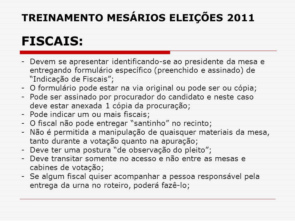 TREINAMENTO MESÁRIOS ELEIÇÕES 2011 FISCAIS: -Devem se apresentar identificando-se ao presidente da mesa e entregando formulário específico (preenchido