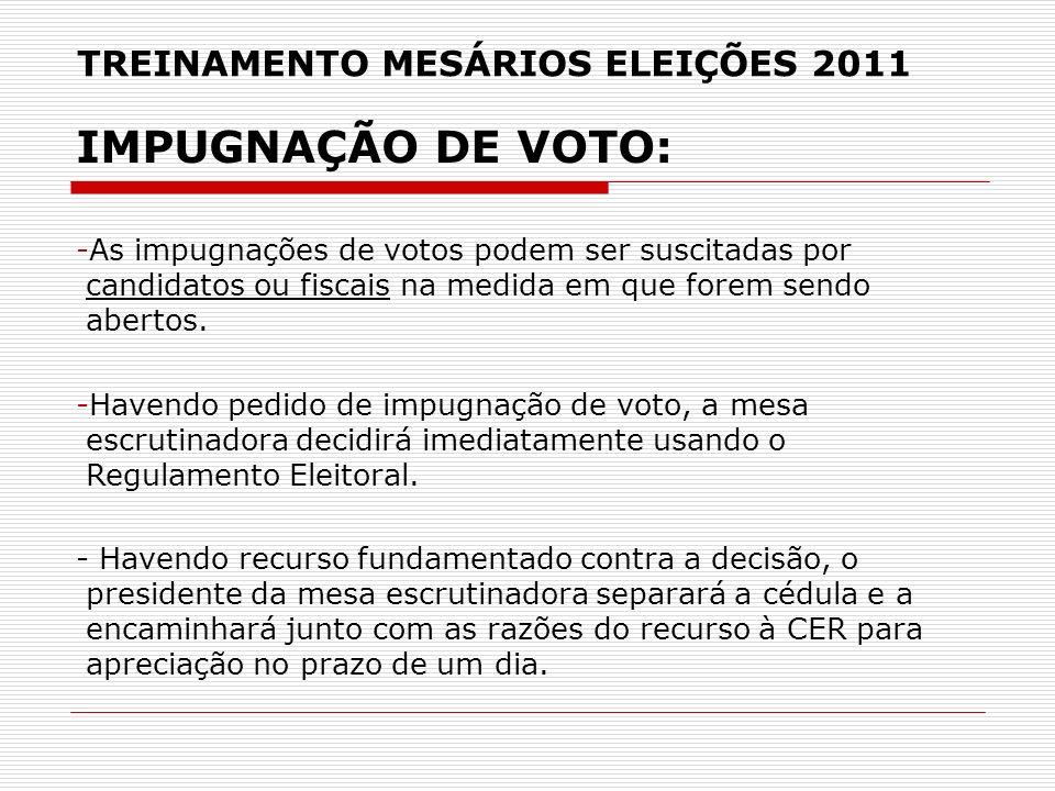 TREINAMENTO MESÁRIOS ELEIÇÕES 2011 IMPUGNAÇÃO DE VOTO: -As impugnações de votos podem ser suscitadas por candidatos ou fiscais na medida em que forem