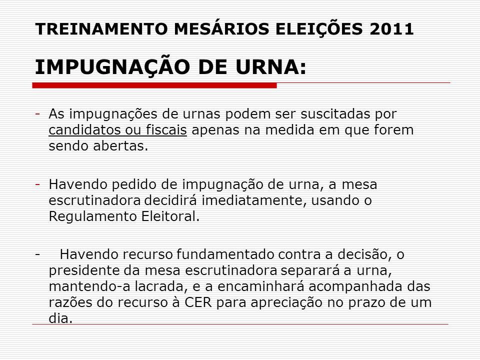 TREINAMENTO MESÁRIOS ELEIÇÕES 2011 IMPUGNAÇÃO DE URNA: -As impugnações de urnas podem ser suscitadas por candidatos ou fiscais apenas na medida em que
