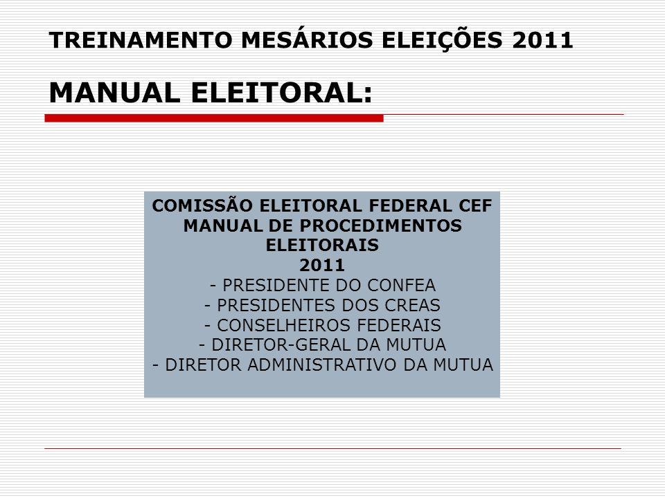 TREINAMENTO MESÁRIOS ELEIÇÕES 2011 MANUAL ELEITORAL: COMISSÃO ELEITORAL FEDERAL CEF MANUAL DE PROCEDIMENTOS ELEITORAIS 2011 - PRESIDENTE DO CONFEA - P