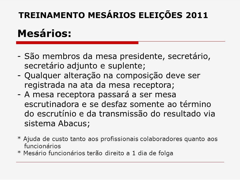 TREINAMENTO MESÁRIOS ELEIÇÕES 2011 Mesários: -São membros da mesa presidente, secretário, secretário adjunto e suplente; -Qualquer alteração na compos
