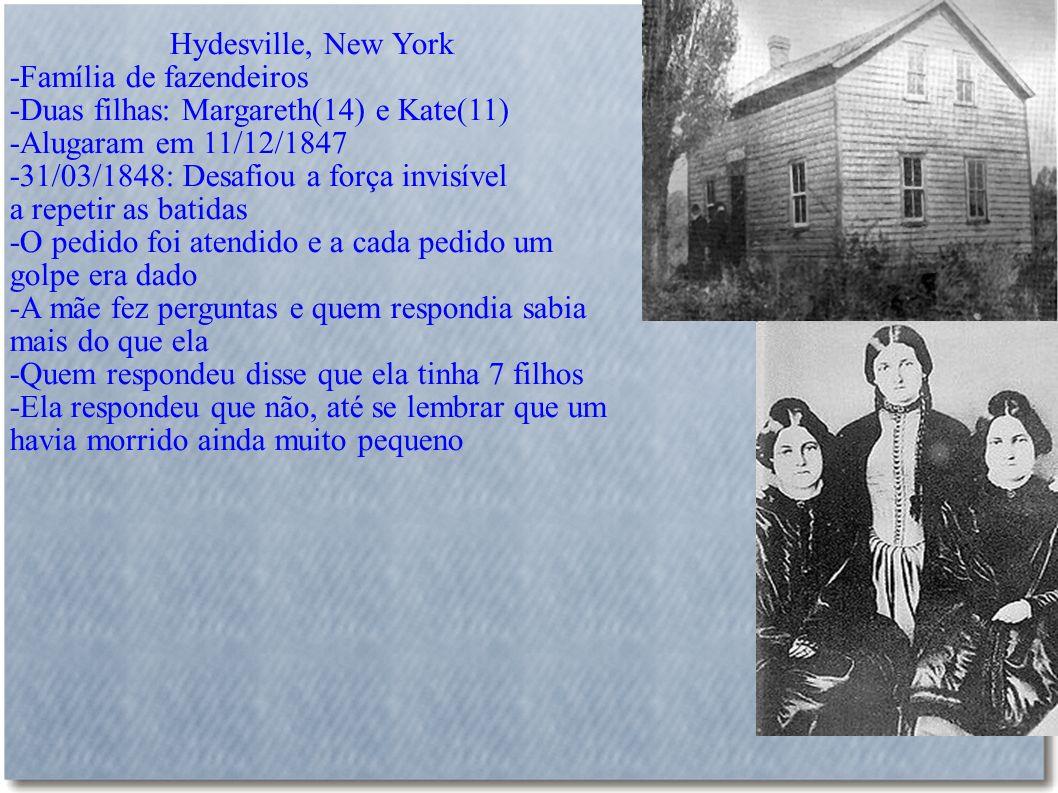 Hydesville, New York -Família de fazendeiros -Duas filhas: Margareth(14) e Kate(11) -Alugaram em 11/12/1847 -31/03/1848: Desafiou a força invisível a