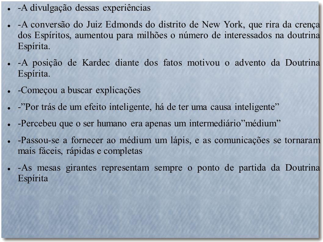 -A divulgação dessas experiências -A conversão do Juiz Edmonds do distrito de New York, que rira da crença dos Espíritos, aumentou para milhões o núme