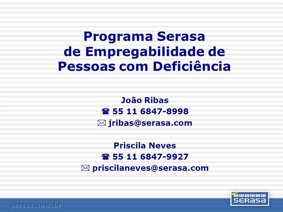 Programa Serasa de Empregabilidade de Pessoas com Deficiência João Ribas 55 11 6847-8998 jribas@serasa.com Priscila Neves 55 11 6847-9927 priscilaneve