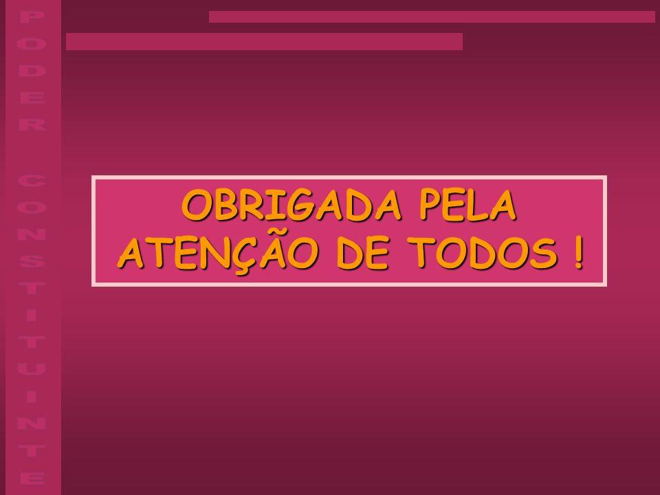 OBRIGADA PELA ATENÇÃO DE TODOS !