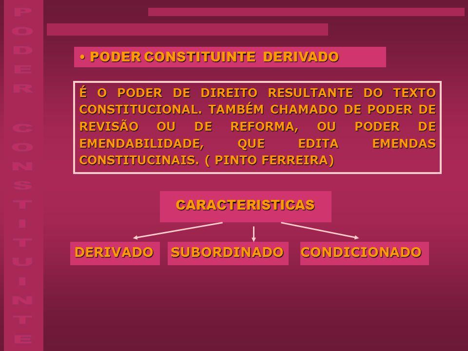 PODER CONSTITUINTE DERIVADO PODER CONSTITUINTE DERIVADO É O PODER DE DIREITO RESULTANTE DO TEXTO CONSTITUCIONAL. TAMBÉM CHAMADO DE PODER DE REVISÃO OU