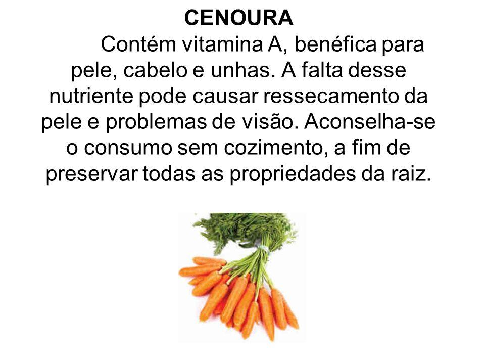 CENOURA Contém vitamina A, benéfica para pele, cabelo e unhas. A falta desse nutriente pode causar ressecamento da pele e problemas de visão. Aconselh