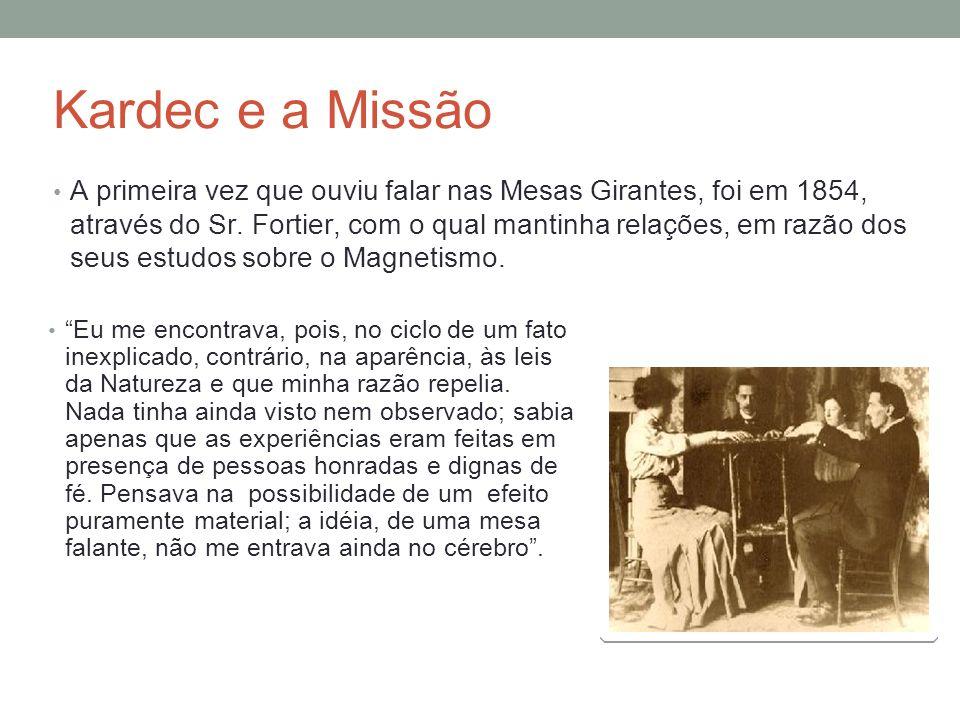 Kardec e a Missão A primeira vez que ouviu falar nas Mesas Girantes, foi em 1854, através do Sr. Fortier, com o qual mantinha relações, em razão dos s