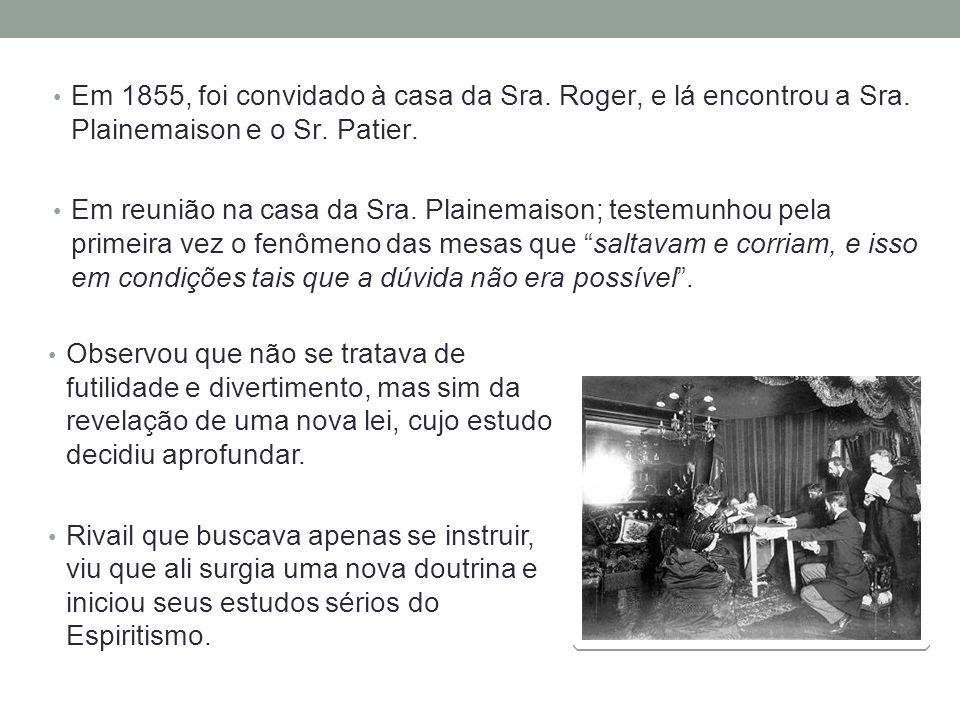 Em 1855, foi convidado à casa da Sra. Roger, e lá encontrou a Sra. Plainemaison e o Sr. Patier. Em reunião na casa da Sra. Plainemaison; testemunhou p