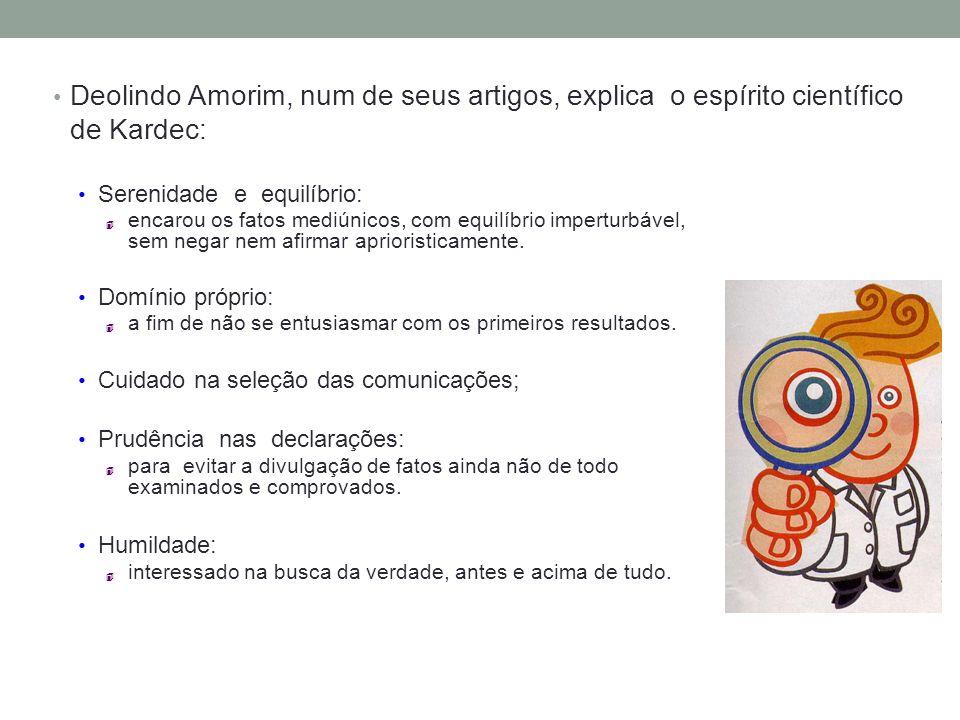 Deolindo Amorim, num de seus artigos, explica o espírito científico de Kardec: Serenidade e equilíbrio: encarou os fatos mediúnicos, com equilíbrio im