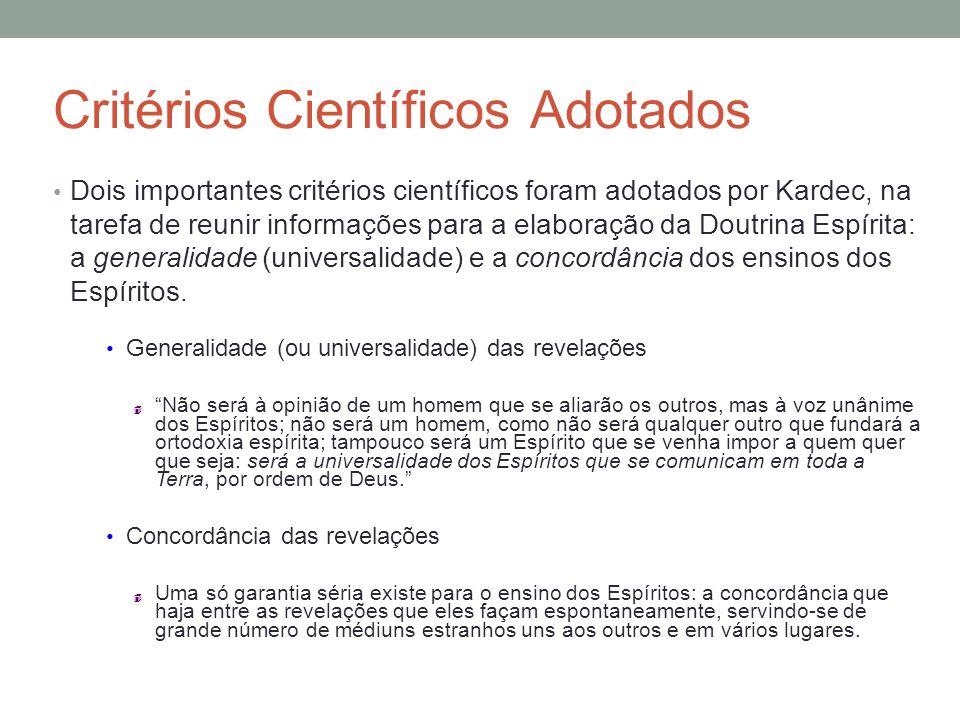 Critérios Científicos Adotados Dois importantes critérios científicos foram adotados por Kardec, na tarefa de reunir informações para a elaboração da