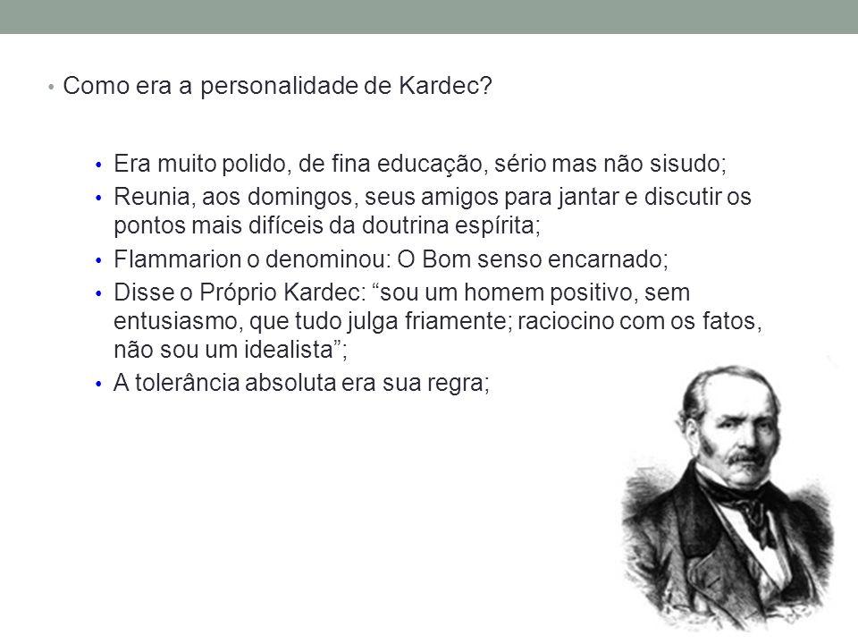 Como era a personalidade de Kardec? Era muito polido, de fina educação, sério mas não sisudo; Reunia, aos domingos, seus amigos para jantar e discutir