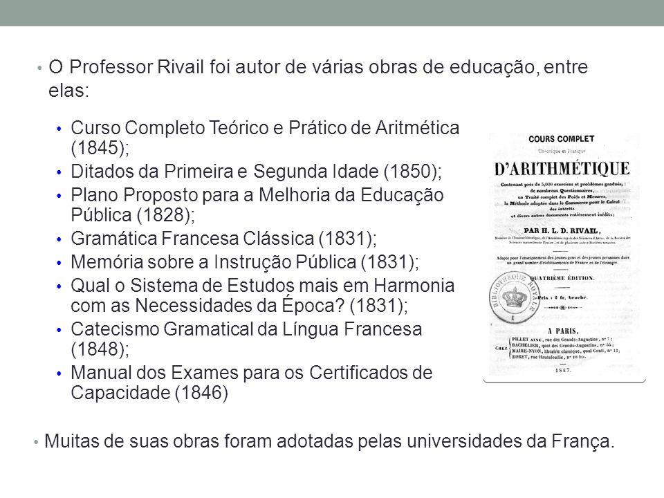 O Professor Rivail foi autor de várias obras de educação, entre elas: Curso Completo Teórico e Prático de Aritmética (1845); Ditados da Primeira e Segunda Idade (1850); Plano Proposto para a Melhoria da Educação Pública (1828); Gramática Francesa Clássica (1831); Memória sobre a Instrução Pública (1831); Qual o Sistema de Estudos mais em Harmonia com as Necessidades da Época.