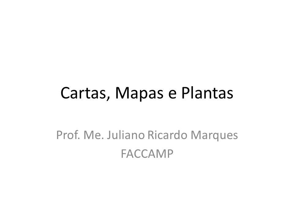 Cartas, Mapas e Plantas Prof. Me. Juliano Ricardo Marques FACCAMP