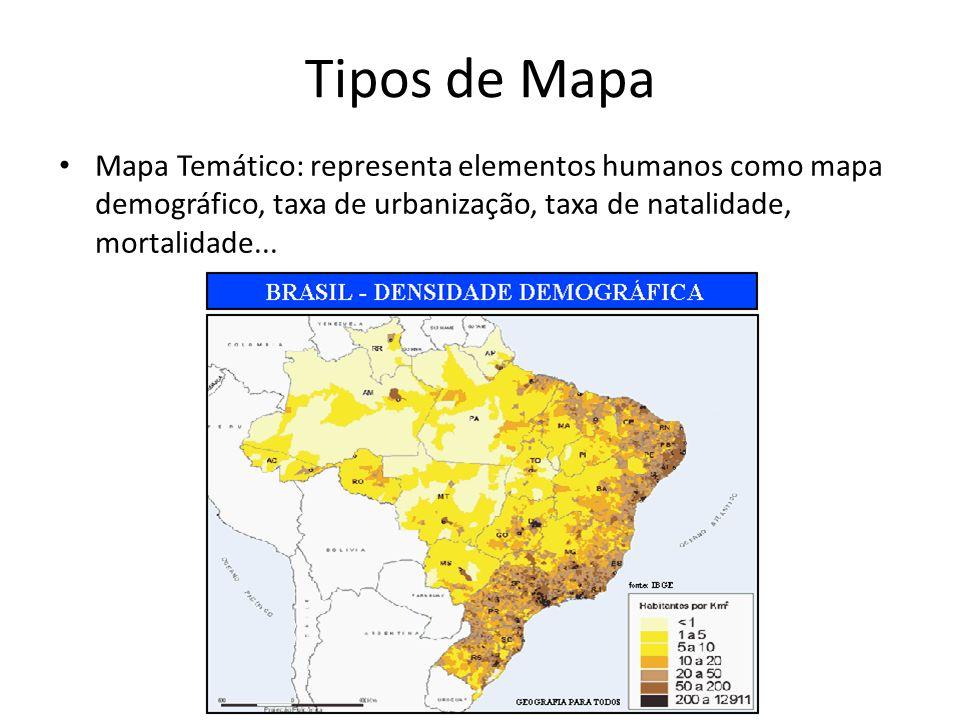 Tipos de Mapa Mapa Temático: representa elementos humanos como mapa demográfico, taxa de urbanização, taxa de natalidade, mortalidade...