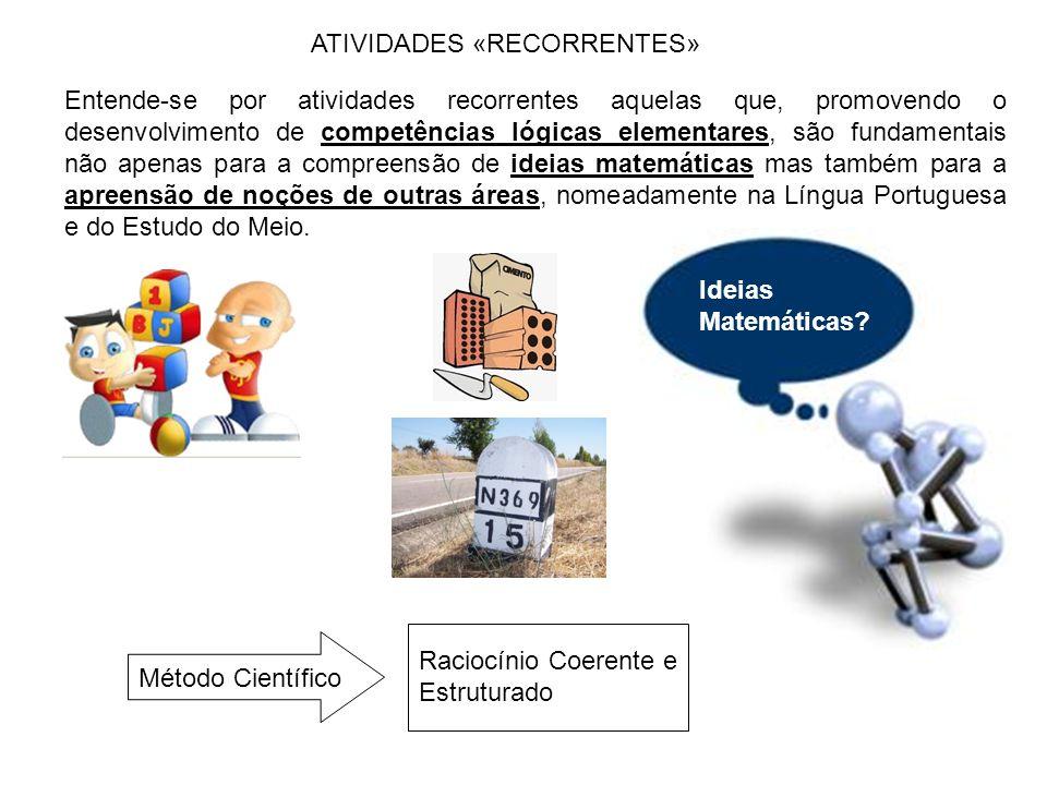 ATIVIDADES «RECORRENTES» Entende-se por atividades recorrentes aquelas que, promovendo o desenvolvimento de competências lógicas elementares, são fund