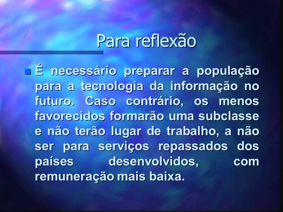 Para reflexão n É necessário preparar a população para a tecnologia da informação no futuro.