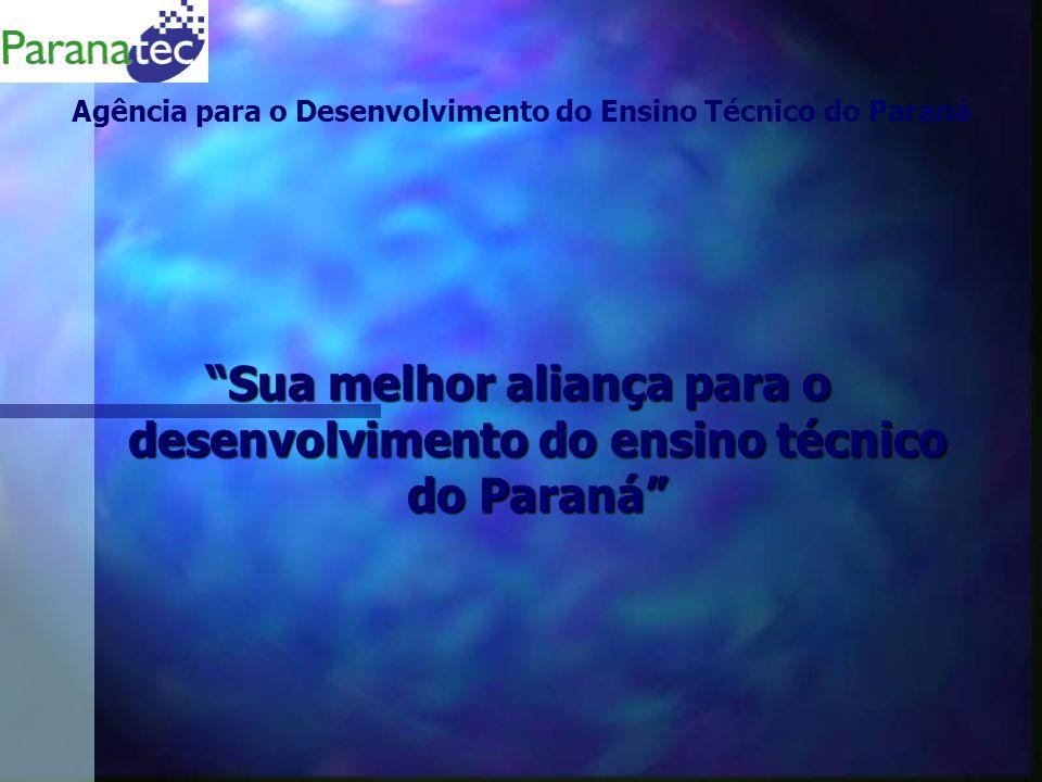 Sua melhor aliança para o desenvolvimento do ensino técnico do Paraná Agência para o Desenvolvimento do Ensino Técnico do Paraná