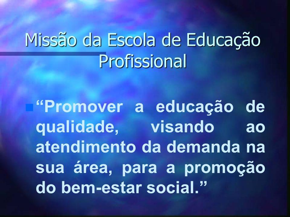 Missão da Escola de Educação Profissional n n Promover a educação de qualidade, visando ao atendimento da demanda na sua área, para a promoção do bem-estar social.