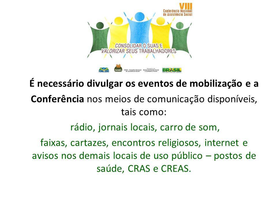 É necessário divulgar os eventos de mobilização e a Conferência nos meios de comunicação disponíveis, tais como: rádio, jornais locais, carro de som,