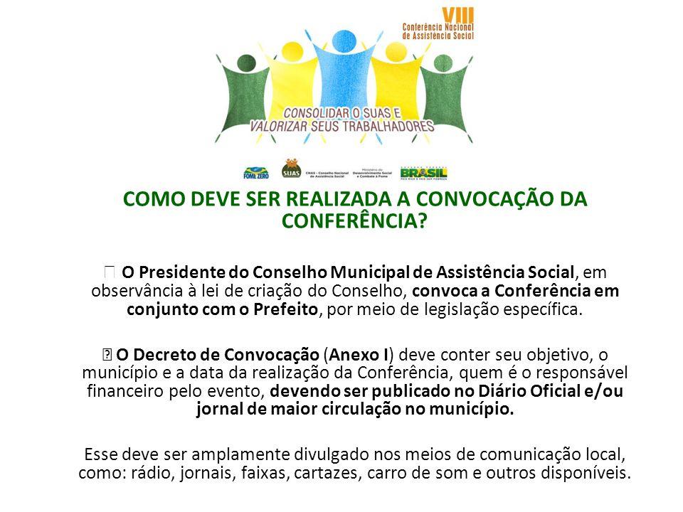 COMO DEVE SER REALIZADA A CONVOCAÇÃO DA CONFERÊNCIA? O Presidente do Conselho Municipal de Assistência Social, em observância à lei de criação do Cons