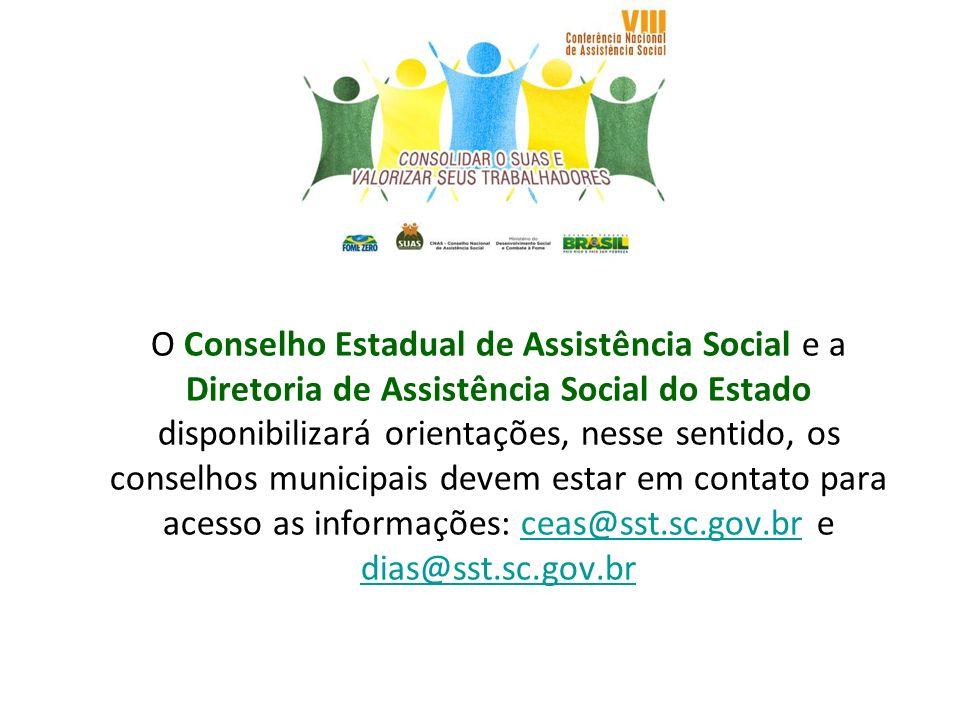 O Conselho Estadual de Assistência Social e a Diretoria de Assistência Social do Estado disponibilizará orientações, nesse sentido, os conselhos munic