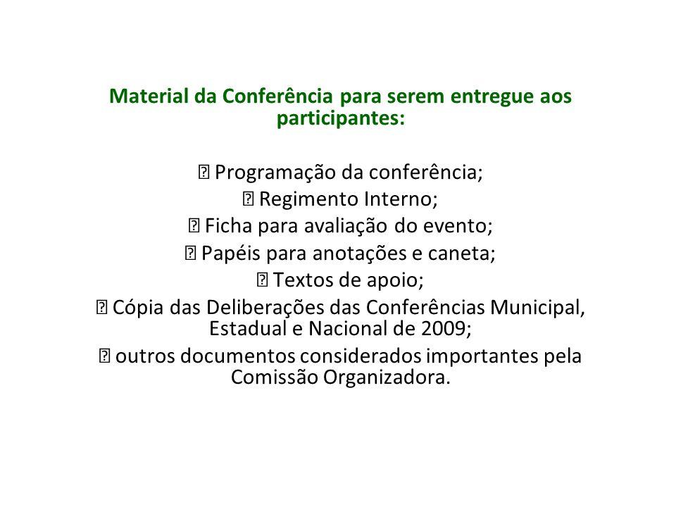 Material da Conferência para serem entregue aos participantes: Programação da conferência; Regimento Interno; Ficha para avaliação do evento; Papéis p