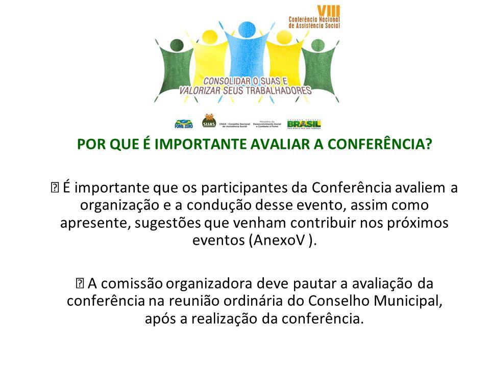 POR QUE É IMPORTANTE AVALIAR A CONFERÊNCIA? É importante que os participantes da Conferência avaliem a organização e a condução desse evento, assim co