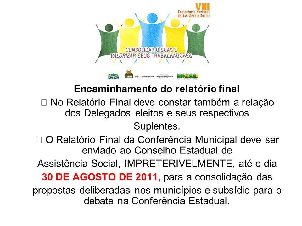 Encaminhamento do relatório final No Relatório Final deve constar também a relação dos Delegados eleitos e seus respectivos Suplentes. O Relatório Fin