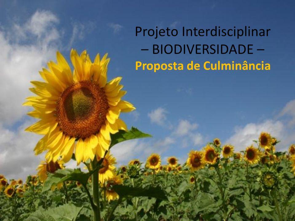 Projeto Interdisciplinar – BIODIVERSIDADE – Proposta de Culminância